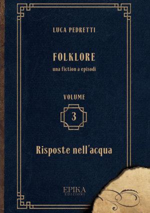 Folklore 3 - Risposte nell'acqua - Luca Pedretti