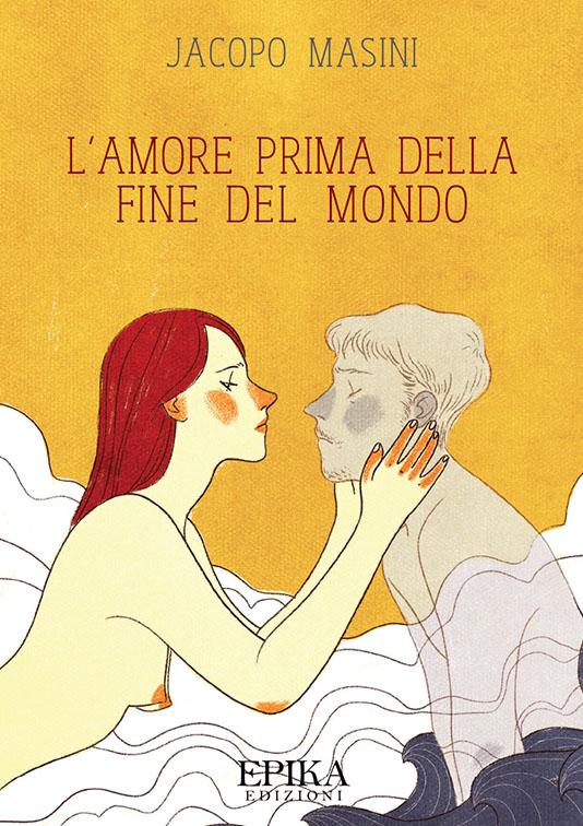 L'amore prima della fine del mondo - Jacopo Masini