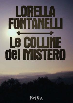 Le colline del mistero - Lorella Fontanelli