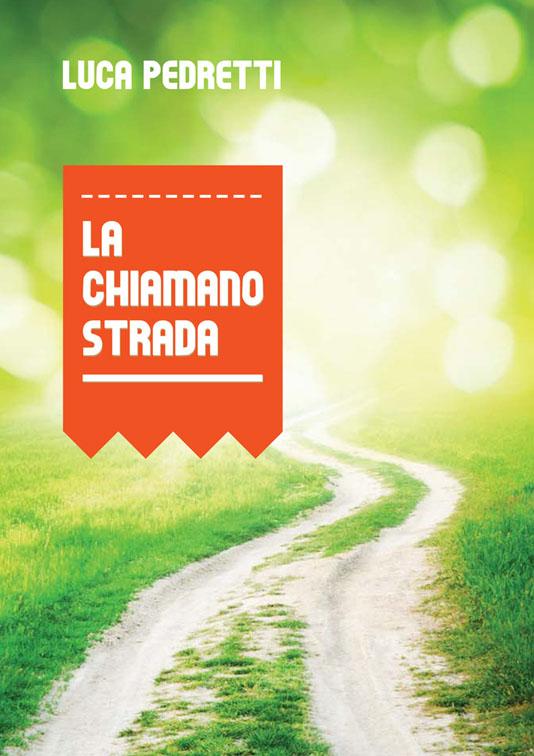 La chiamano strada - Luca Pedretti