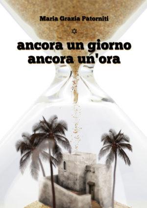 Ancora un giorno ancora un'ora - Maria Grazia Patorniti