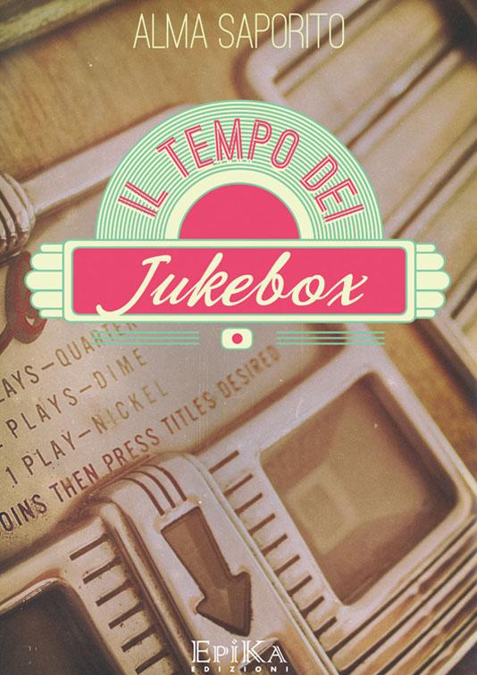 Il tempo dei jukebox - Alma Saporito