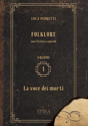 Folklore 1 - La voce dei morti - Luca Pedretti