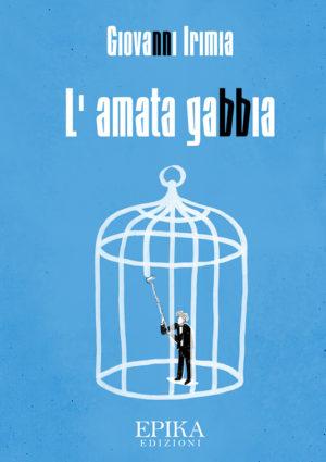 L'amata gabbia - Giovanni Irimia